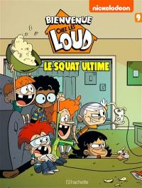 Bienvenue chez les Loud. Volume 9, Le squat ultime