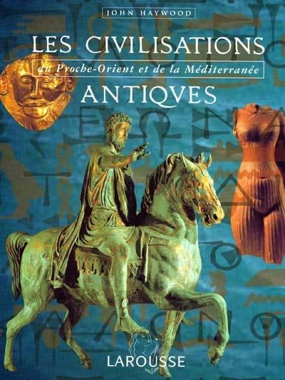 Livre : Les civilisations antiques écrit par John Haywood - Larousse