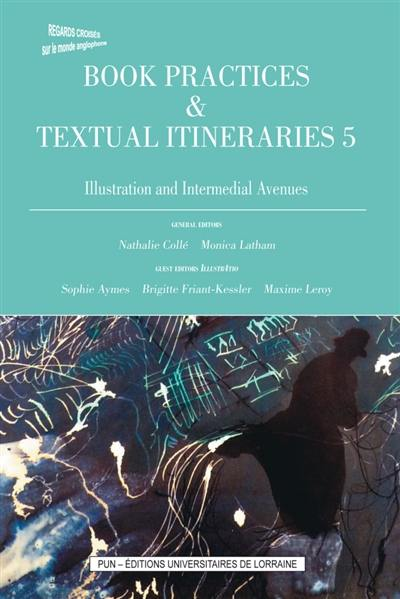 Book practices & textual itineraries. Volume 5, Illustration and intermedial avenues