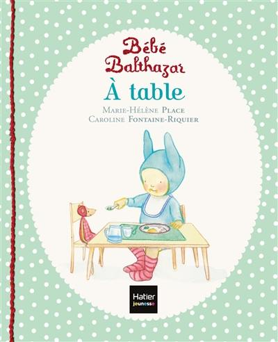 Bébé Balthazar, A table