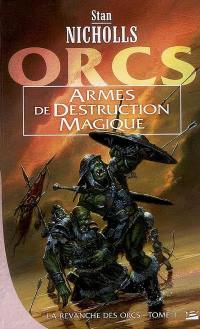 La revanche des Orcs. Volume 1, Armes de destruction magique