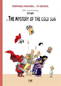 Verifiable reasons... to believe. Volume 1, The mystery of the cold sun