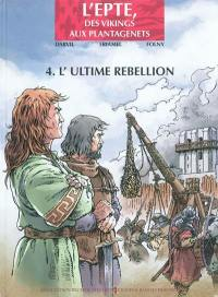 L'Epte, des Vikings aux Plantagenêts. Volume 4, L'ultime rebellion