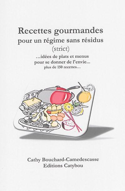 livre recettes gourmandes pour un r gime sans r sidus strict crit par cathy bouchard. Black Bedroom Furniture Sets. Home Design Ideas