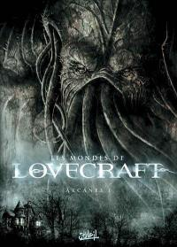 Les mondes de Lovecraft. Volume 1, Arcanes