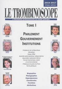 Le trombinoscope. Volume 1, Parlement, gouvernement et institutions,  2016-2017