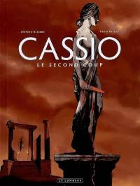 Cassio. Volume 2, Le second coup