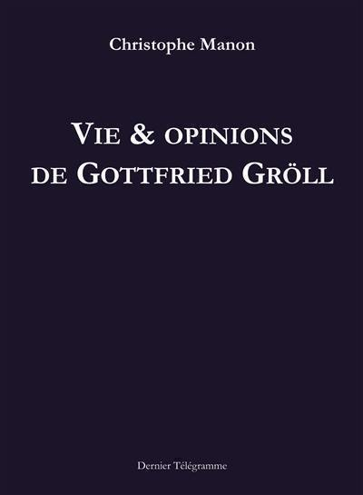 Vie & opinions de Gottfried Gröll
