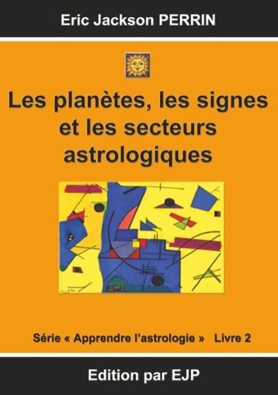 Livre Les Planetes Les Signes Et Les Secteurs Astrologiques Apprendre L Astrologie Volume 2 Ecrit Par Eric Jackson Perrin Perrin