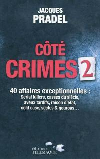 Côté crimes. Volume 2, 40 affaires exceptionnelles de la saison 2 de Café crimes