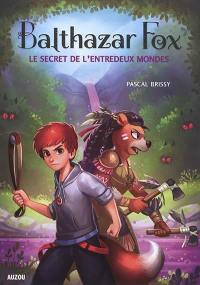 Balthazar Fox. Volume 2, Le secret de l'entredeux mondes