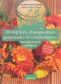 Dentifrices, shampoings, pommades et cosmétiques...