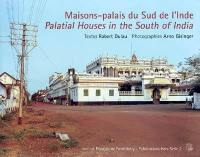 Maisons-palais du sud de l'Inde = Palatial houses in the South of India