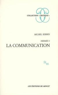 Hermès. Volume 1, La communication