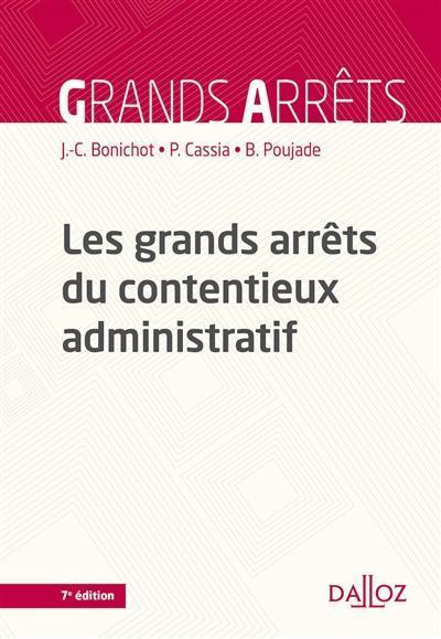 Les grands arrêts du contentieux administratif - Jean-Claude Bonichot,Paul Cassia,Bernard Poujade