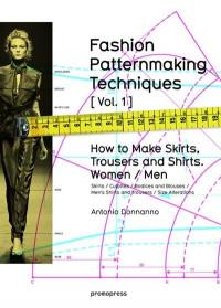 Fashion patternmaking techniques. Volume 1, How to make skirts, trousers and shirts, women and men