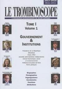 Le trombinoscope. Volume 1-1, Gouvernement & institutions 2017-2018