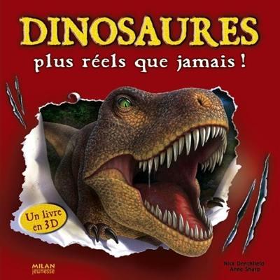 Dinosaures plus réels que jamais !. Un livre en 3D - Nick Denchfield,Anne Sharp