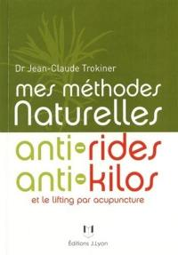 Mes méthodes naturelles anti-rides, anti-kilos et le lifting par acupuncture