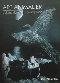 Art animalier. Volume 4, L'oiseau dans l'art contemporain