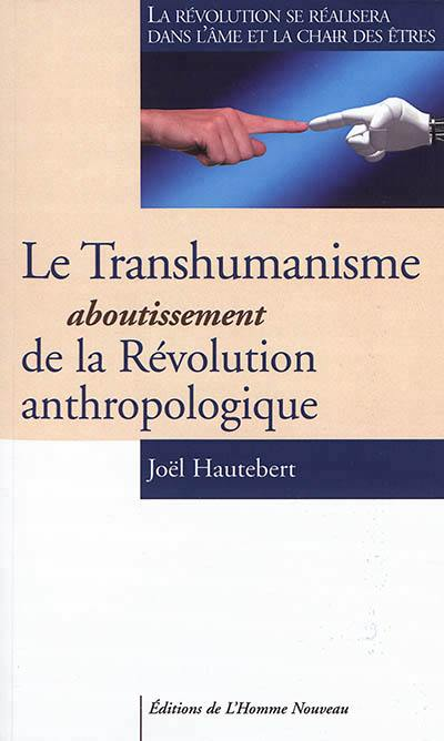 Le transhumanisme, aboutissement de la révolution anthropologique