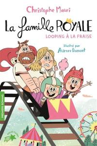La famille royale. Volume 7, Looping à la fraise