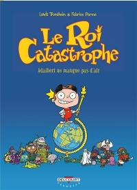 Le roi catastrophe. Volume 1,