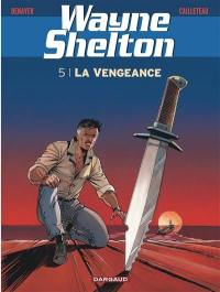 Wayne Shelton. Volume 5, La vengeance