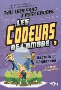 Les codeurs de l'ombre. Volume 3, Secrets & séquences