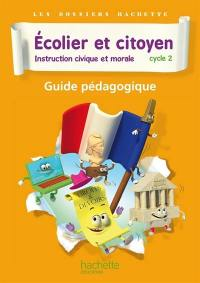 Ecolier et citoyen, instruction civique et morale : cycle 2 : guide pédagogique