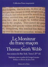 Aux sources du Rite York. Volume 1, Le moniteur du franc-maçon de Thomas Smith Webb
