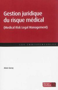 Gestion juridique du risque médical = Medical risk legal management