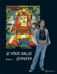 Je vous salue, Jennifer. Volume 1,