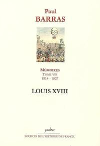 Mémoires. Volume 8, Louis XVIII