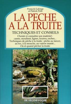 LA PECHE A LA TRUITE. Techniques et conseils - Patrick Petit,François Laforge