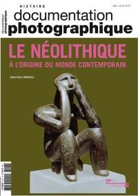 Documentation photographique (La). n° 8117, Le néolithique