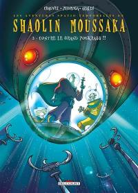 Les aventures spatio-temporelles de Shaolin Moussaka. Volume 2, Contre le grand Poukrass !!