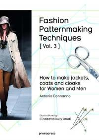 Fashion patternmaking techniques. Volume 3, How to make jackets, coats