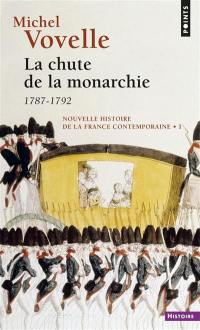 Nouvelle histoire de la France contemporaine. Volume 1, La chute de la monarchie