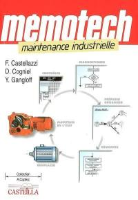 Mémotech maintenance industrielle : maintenance industrielle, maintenance des équipements industriels : lycées professionnels, lycées technologiques, STS-IUT, CFA, formation continue