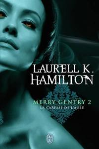 Merry Gentry. Volume 2, La caresse de l'aube