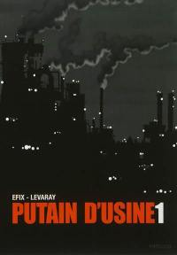 Putain d'usine. Volume 1,