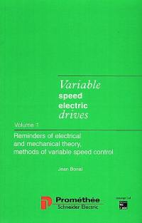 Variable speed electric drives. Volume 1, Reminders of electrical and mechanical theory, methods of variable speed control