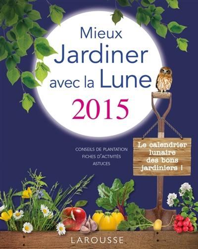 Livre Mieux Jardiner Avec La Lune 2015 Ecrit Par Olivier Lebrun