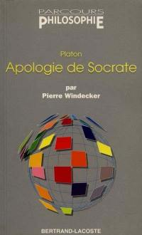 PLATON. Apologie de Socrate - Pierre Windecker