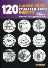 120 casse-tête d'autrefois inédits = Good old-fashioned challenging puzzles and perplexing mathematical problems