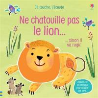 Ne chatouille pas le lion...