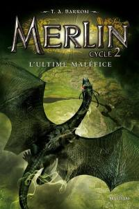 Merlin. Volume 3, L'ultime maléfice