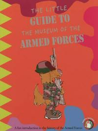The little guide to the Museum of the armed forces