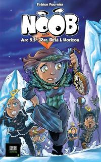 Noob. Volume 5.5, Arc 5.5, par-delà l'horizon